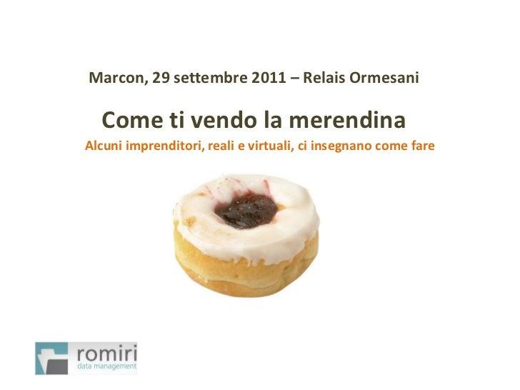 Marcon, 29 settembre 2011 – Relais Ormesani  Come ti vendo la merendinaAlcuni imprenditori, reali e virtuali, ci insegnano...