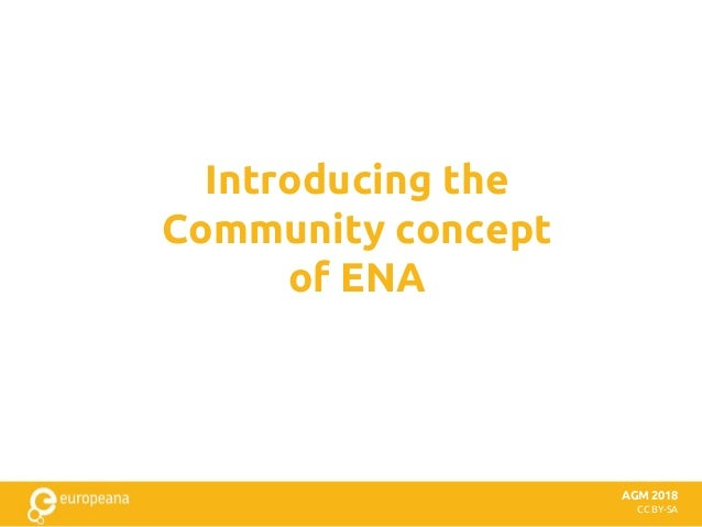 CC BY-SA Introducing the Community concept of ENA AGM 2018