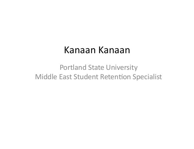 Kanaan Kanaan           Portland State University Middle East Student Reten6on Specialist