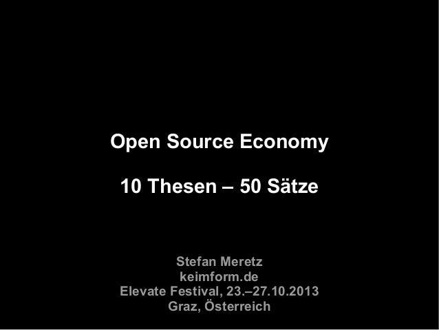 Open Source Economy 10 Thesen – 50 Sätze  Stefan Meretz keimform.de Elevate Festival, 23.–27.10.2013 Graz, Österreich