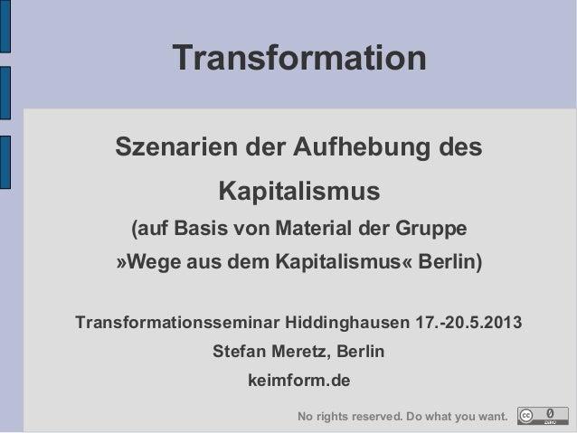 Transformation Szenarien der Aufhebung des Kapitalismus (auf Basis von Material der Gruppe »Wege aus dem Kapitalismus« Ber...
