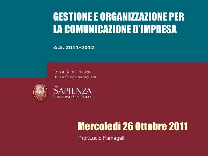 GESTIONE E ORGANIZZAZIONE PERLA COMUNICAZIONE D'IMPRESAA.A. 2011-2012        Mercoledì 26 Ottobre 2011        Prof.Lucio F...