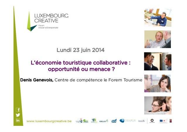 Lundi 23 juin 2014 L'économie touristique collaborative : opportunité ou menace ? Denis Genevois, Centre de compétence le ...