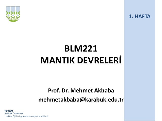 KBUZEM Karabük Üniversitesi Uzaktan Eğitim Uygulama ve Araştırma Merkezi BLM221 MANTIK DEVRELERİ Prof. Dr. Mehmet Akbaba m...