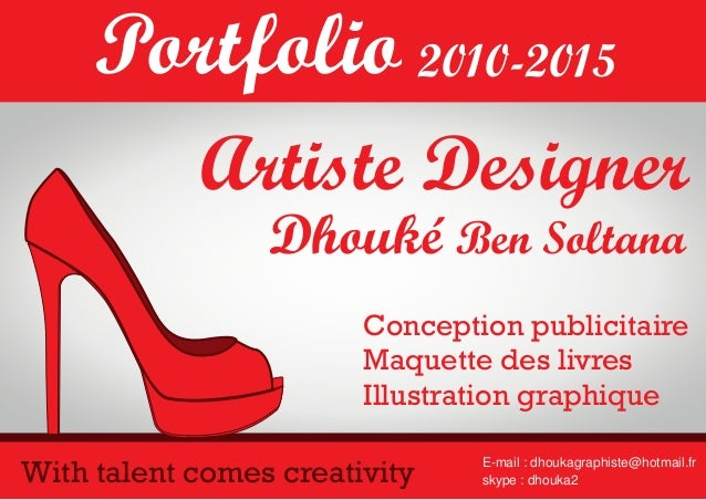 E-mail : dhoukagraphiste@hotmail.fr skype : dhouka2 Artiste Designer Portfolio 2010-2015 Conception publicitaire Maquette ...