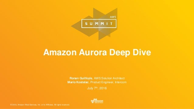 © 2016, Amazon Web Services, Inc. or its Affiliates. All rights reserved. July 7th, 2016 Amazon Aurora Deep Dive Ronan Gui...