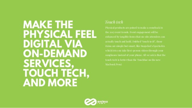 MAKE THE PHYSICAL FEEL DIGITAL VIA ON-DEMAND SERVICES, TOUCH TECH, AND MORE Touch tech Physical products are poised to mak...