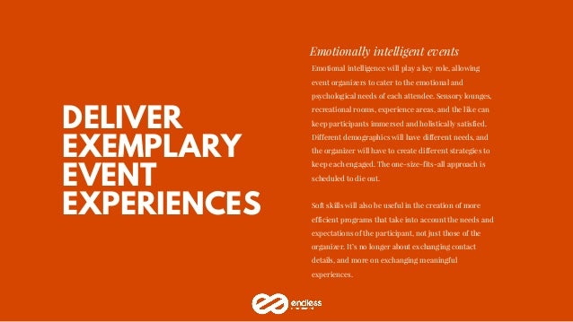 DELIVER EXEMPLARY EVENT EXPERIENCES Emotionally intelligent events Emotional intelligence will play a key role, allowing e...