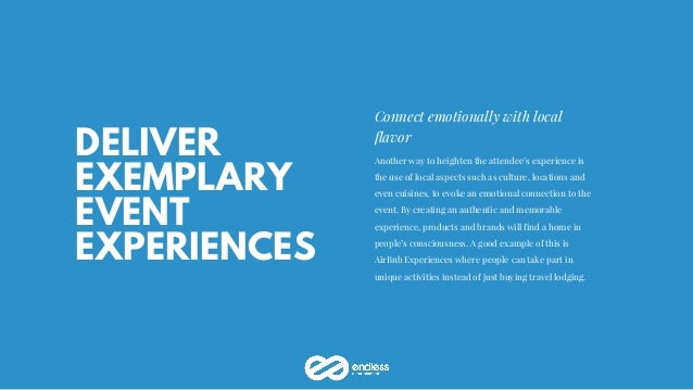 DELIVER EXEMPLARY EVENT EXPERIENCES Connect emotionally with local flavor Another way to heighten the attendee's experienc...