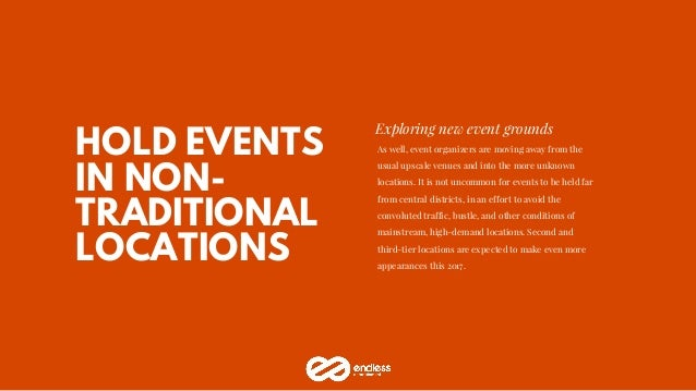 HOLD EVENTS IN NON- TRADITIONAL LOCATIONS Exploring new event grounds As well, event organizers are moving away from the u...