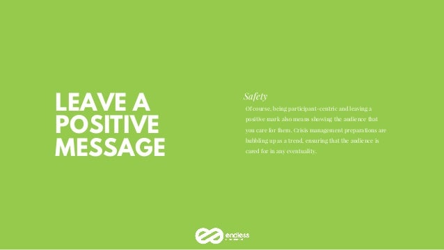 LEAVE A POSITIVE MESSAGE Safety Of course, being participant-centric and leaving a positive mark also means showing the au...