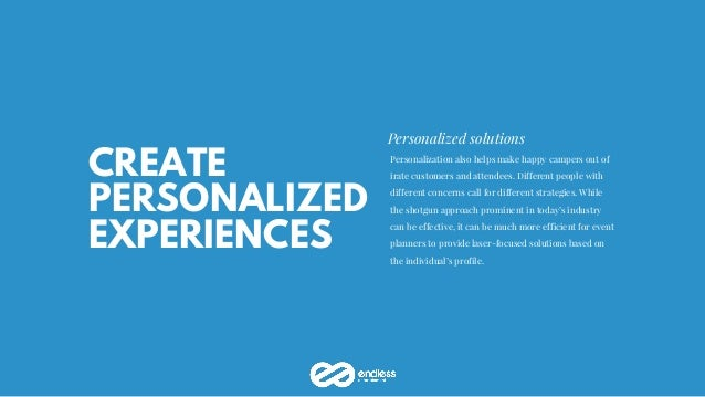 CREATE PERSONALIZED EXPERIENCES Personalized solutions Personalization also helps make happy campers out of irate customer...