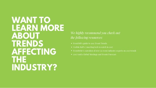 WANT TO LEARN MORE ABOUT TRENDS AFFECTING THE INDUSTRY? We highly recommend you check out the following resources: EventMB...