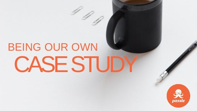 BEING OUR OWN CASESTUDY