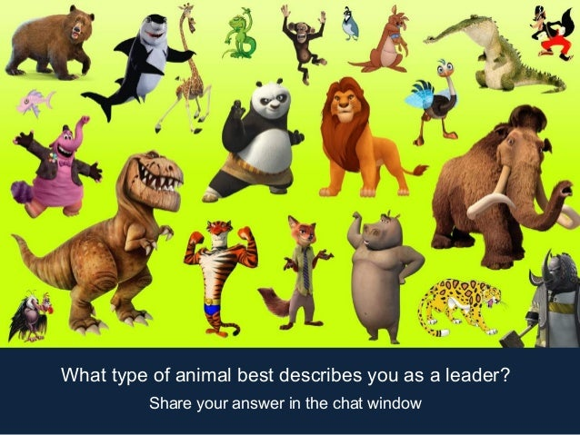 What type of animal best describes you as a leader? Share your answer in the chat window