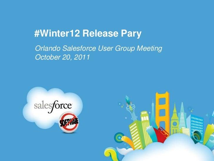 #Winter12 Release ParyOrlando Salesforce User Group MeetingOctober 20, 2011