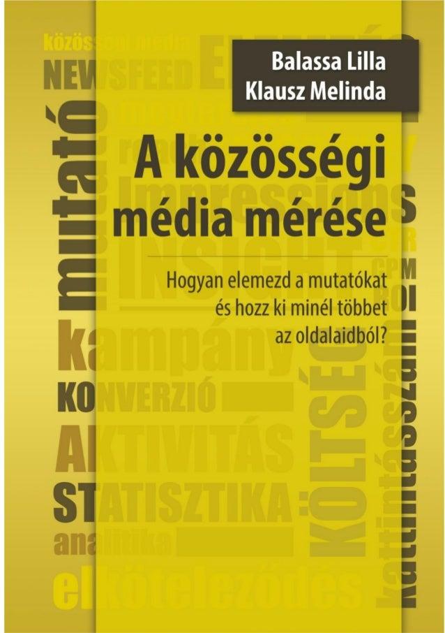 Balassa Lilla - Klausz Melinda: A közösségi média mérése Hogyan elemezd a mutatókat és hozz ki minél többet oldalaidból? V...