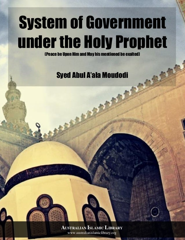 System of Government under the Holy Prophet(Peace be Upon Him and May his mentioned be exalted) Syed Abul A'ala Moudodi AU...