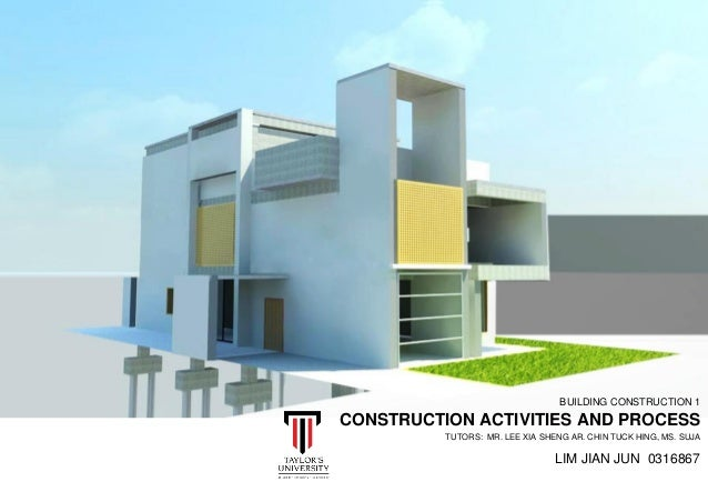 BUILDING CONSTRUCTION 1 CONSTRUCTION ACTIVITIES AND PROCESS TUTORS: MR. LEE XIA SHENG AR. CHIN TUCK HING, MS. SUJA LIM JIA...
