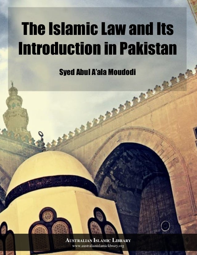 Australian Islamic Library www.australianislamiclibrary.org 1 The Islamic Law and Its Introduction in Pakistan Syed Abul A...