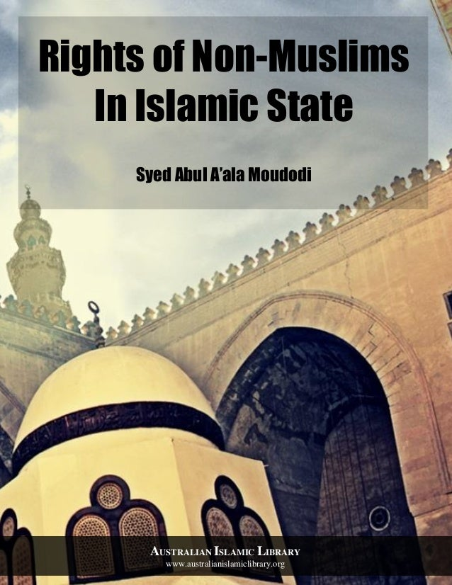 Australian Islamic Library www.australianislamiclibrary.org 1 Rights of Non-Muslims In Islamic State Syed Abul A'ala Moudo...