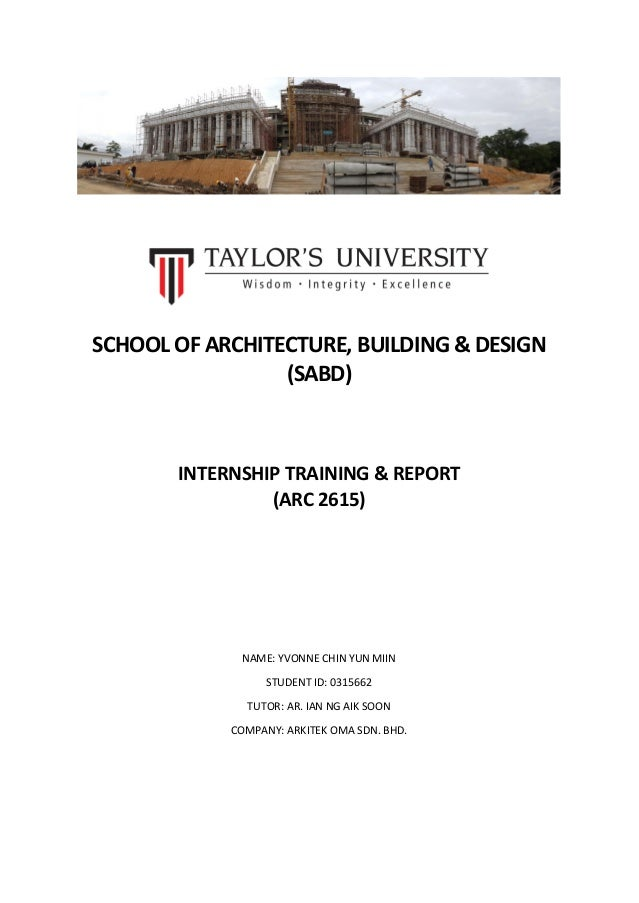 SCHOOL OF ARCHITECTURE, BUILDING & DESIGN (SABD) INTERNSHIP TRAINING & REPORT (ARC 2615) NAME: YVONNE CHIN YUN MIIN STUDEN...
