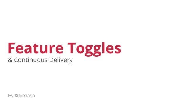 Feature Toggles By @leenasn & Continuous Delivery