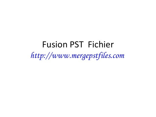 Fusion PST Fichier http://www.mergepstfiles.com