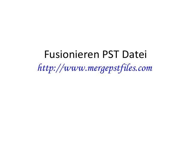 Fusionieren PST Datei http://www.mergepstfiles.com