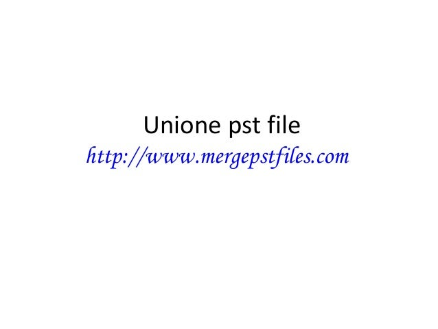Unione pst file http://www.mergepstfiles.com