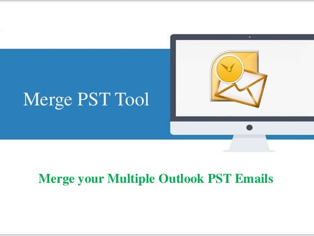 Merge PST Tool Merge your Multiple Outlook PST Emails