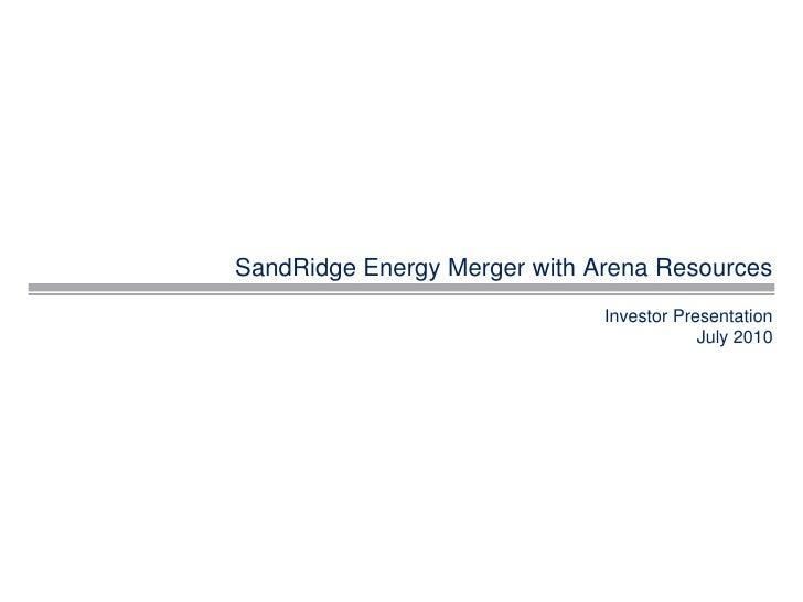 SandRidge Energy Merger with Arena Resources                               Investor Presentation                          ...