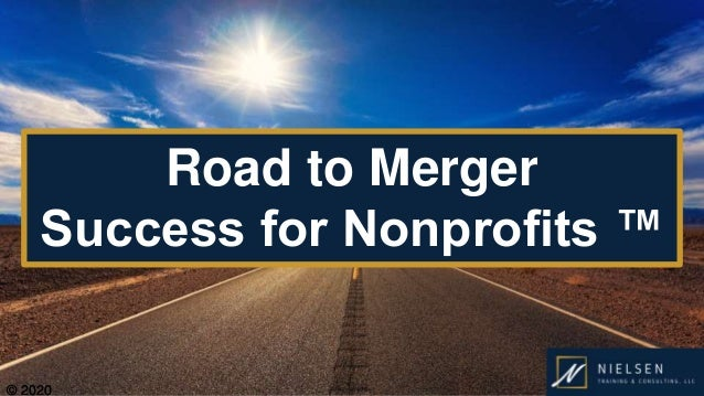 © 2020© 2020 Road to Merger Success for Nonprofits ™