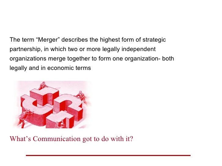 "Mergers and Acquisitions <ul><li>The term ""Merger"" describes the highest form of strategic </li></ul><ul><li>partnership, ..."