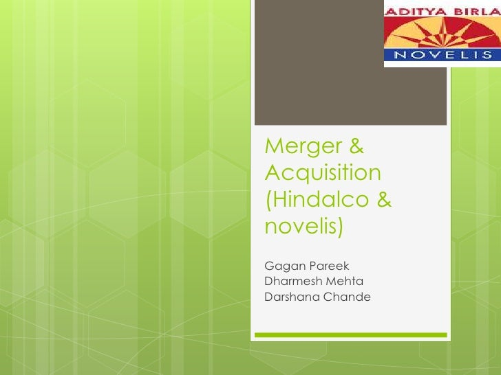 Merger &Acquisition(Hindalco &novelis)Gagan PareekDharmesh MehtaDarshana Chande