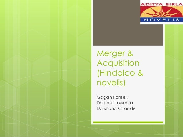 Merger & Acquisition (Hindalco & novelis) Gagan Pareek Dharmesh Mehta Darshana Chande