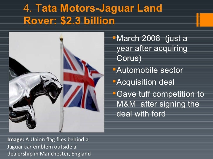 tata motors acquisition of jaguar and land rover Way back in 1999, when ford humiliated tata, the mistake was realized by the ford chairman bill ford who thanked tata by saying that they had done a big favour on us (ford) by buying jaguar land rover.