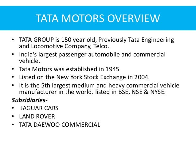 an overview of the tata engineering and locomotive company telco in india Tata motors limited (formerly telco, short for tata engineering and locomotive company) headquartered in mumbai, is an indian multinational automotive manufacturing company and a member of the tata group its products include passenger cars, trucks, vans, coaches, buses, sports cars, construction equipment and military vehicles.