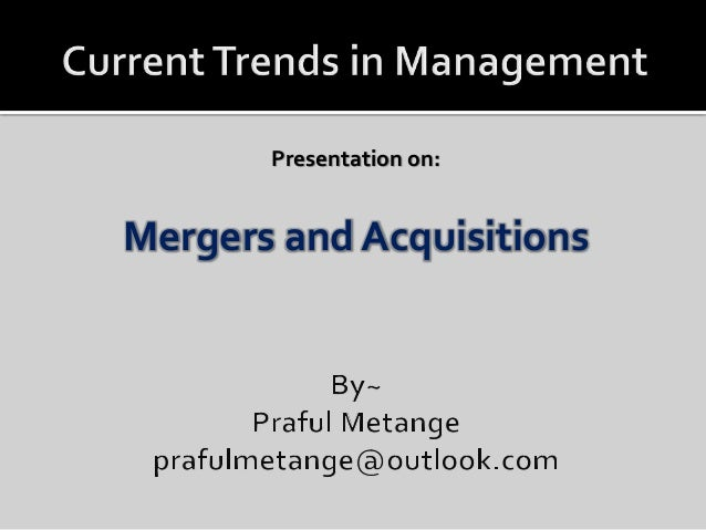 Presentation on: Mergers and Acquisitions
