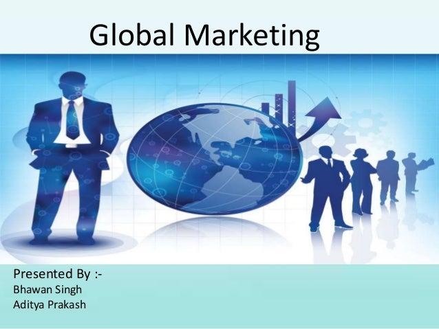 Presented By :- Bhawan Singh Aditya Prakash Global Marketing
