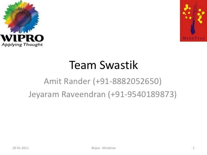 Team Swastik<br />Amit Rander (+91-8882052650)<br />JeyaramRaveendran (+91-9540189873)<br />1<br />29-01-2011<br />Wipro -...