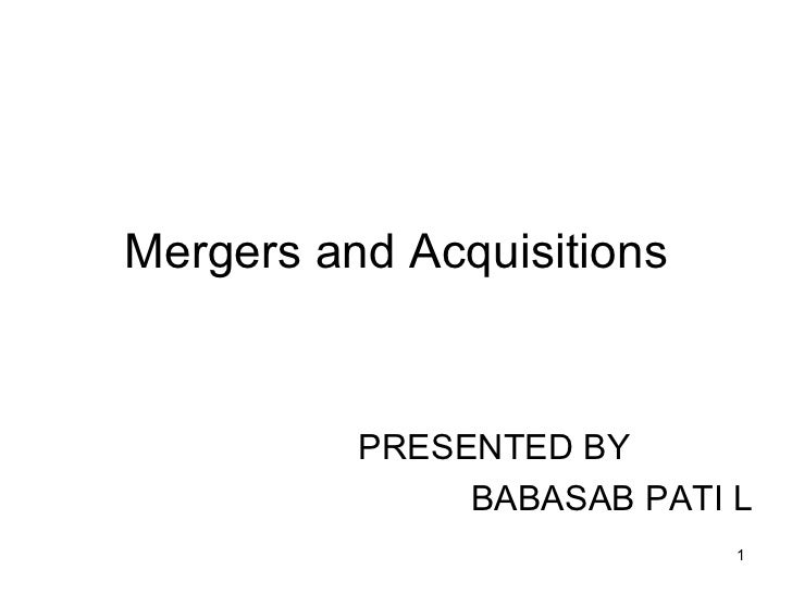 Mergers and Acquisitions PRESENTED BY  BABASAB PATI L