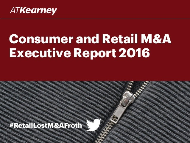 Consumer and Retail M&A Executive Report 2016 #RetailLostM&AFroth