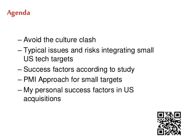 Agenda  Agenda  – Avoid the culture clash  – Typical issues and risks integrating small  US tech targets  – Success factor...