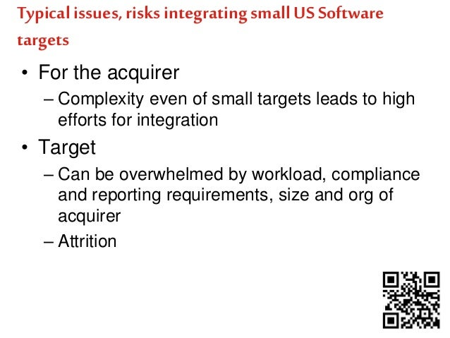 Typical issues, risks integrating small US Software  targets  • For the acquirer  – Complexity even of small targets leads...