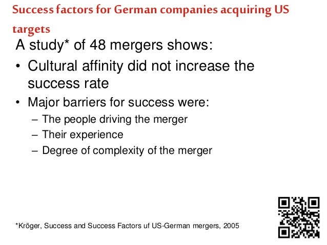 Success factors for German companies acquiring US  targets  A study* of 48 mergers shows:  • Cultural affinity did not inc...