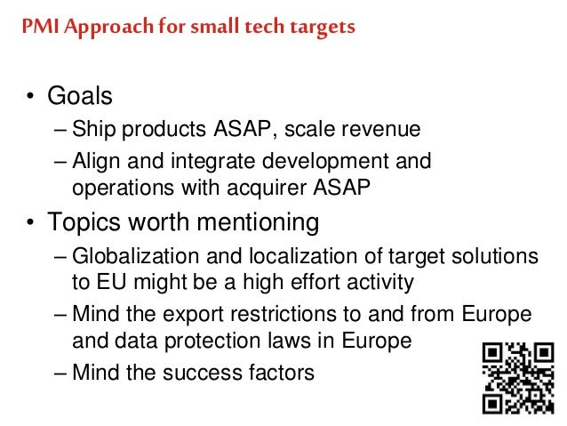 PMI Approach for small tech targets  • Goals  – Ship products ASAP, scale revenue  – Align and integrate development and  ...