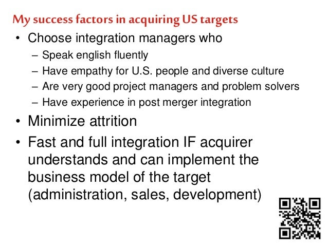 My success factors in acquiring US targets  • Choose integration managers who  – Speak english fluently  – Have empathy fo...