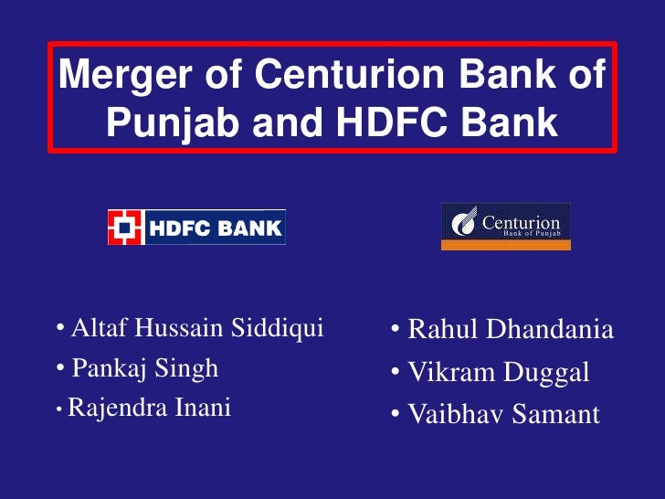 Merger of Centurion Bank of   Punjab and HDFC Bank    • Altaf Hussain Siddiqui   • Rahul Dhandania • Pankaj Singh         ...