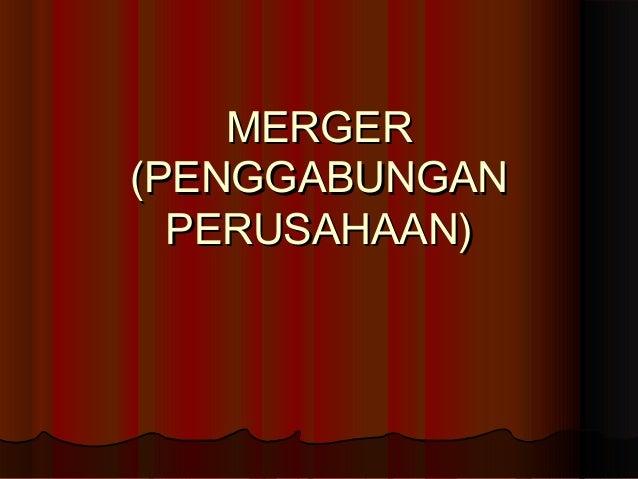 MERGERMERGER (PENGGABUNGAN(PENGGABUNGAN PERUSAHAAN)PERUSAHAAN)